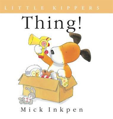 Kipper: Little Kipper Thing! by Mick Inkpen