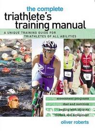 The Complete Triathlete's Training Manual by Oliver Roberts image