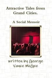 Attractive Tales from Grand Cities. A Social Memoir by George Vance McGee image