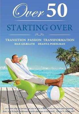Over 50 Starting Over by Max Gilreath