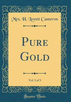 Pure Gold, Vol. 3 of 3 (Classic Reprint) by Mrs H Lovett Cameron