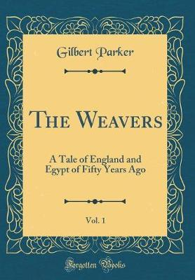 The Weavers, Vol. 1 by Gilbert Parker image