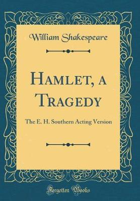 Hamlet, a Tragedy by William Shakespeare