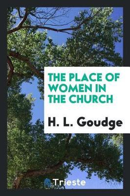 The Place of Women in the Church by H.L. Goudge