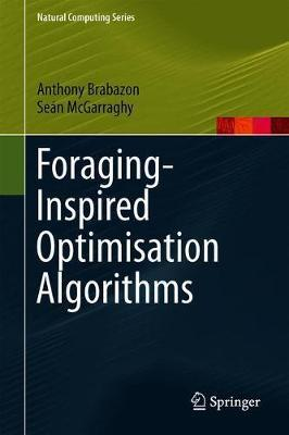 Foraging-Inspired Optimisation Algorithms by Anthony Brabazon