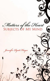 Matters of the Heart Subjects of My Mind by Jennifer Pyatt Hayes
