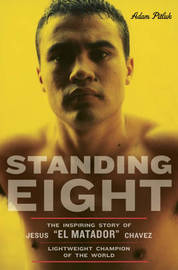 "Standing Eight: The Inspiring Story of Jesus ""El Matador"" Chavez, Who Became Lightweight Champion of the World by Adam Pitluk image"