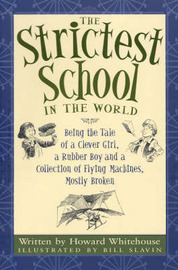 Strictest School in the World: Being the Tale of a Clever Girl, a Rubber Boy and a Collection of Amazing Flying Machines, Mostly Broken by Whitehouse Howard image