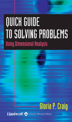 Quick Guide to Solving Problems Using Dimensional Analysis by Gloria P. Craig