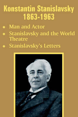 Konstantin Stanislavsky 1863-1963 by Konstantin Stanislavsky