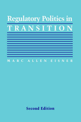 Regulatory Politics in Transition by Marc Allen Eisner