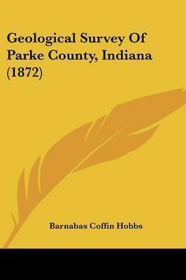 Geological Survey of Parke County, Indiana (1872) by Barnabas Coffin Hobbs