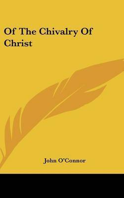 Of the Chivalry of Christ by John O'Connor