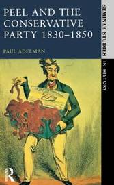 Peel and the Conservative Party 1830-1850 by Paul Adelman image