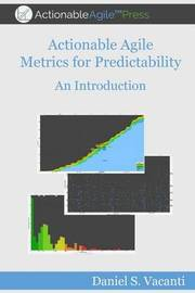 Actionable Agile Metrics for Predictability by Daniel S Vacanti