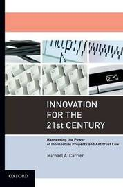 Innovation for the 21st Century by Michael A Carrier image