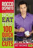 Now Eat This! 100 Quick Calorie Cuts: 100 Ways to Save 100 Calories from Your Diet Anytime - Anywhere by Rocco DiSpirito