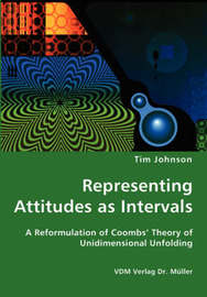Representing Attitudes as Intervals - A Reformulation of Coombs' Theory of Unidimensional Unfolding by Tim Johnson