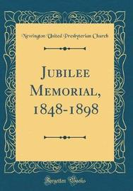Jubilee Memorial, 1848-1898 (Classic Reprint) by Newington United Presbyterian Church image