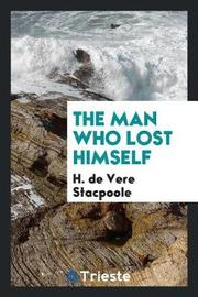 The Man Who Lost Himself by H De Vere Stacpoole
