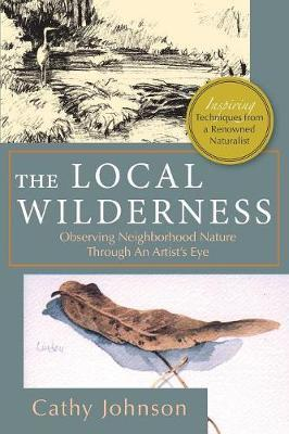 The Local Wilderness by Cathy a Johnson