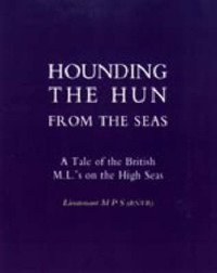 Hounding the Hun from the Seas. A Tale of the British M.L.'s on the High Seas by Lieut M P S (Rnvr) image