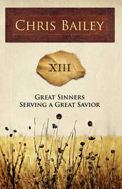 Great Sinners Serving a Great Savior by Chris Bailey image