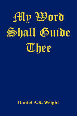 My Word Shall Guide Thee by Daniel A. R. Wright