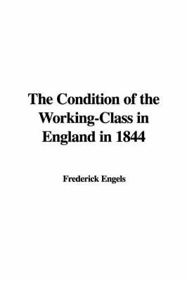 The Condition of the Working-Class in England in 1844 by Frederick Engels