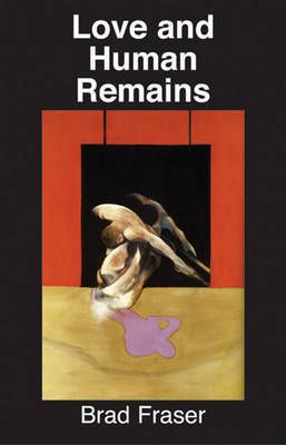 Love and Human Remains by Brad Fraser