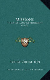 Missions: Their Rise and Development (1912) by Louise Creighton