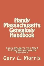 Handy Massachusetts Genealogy Handbook: Every Resource You Ned to Find Massachusetts Ancestors by MR Gary Lee Morris image