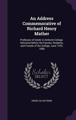 An Address Commemorative of Richard Henry Mather by Henry Allyn Frink