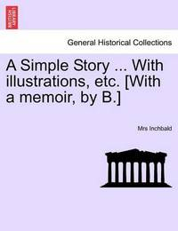 A Simple Story ... with Illustrations, Etc. [With a Memoir, by B.] by Elizabeth Inchbald