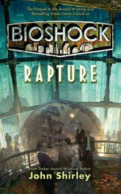 Bioshock: Rapture by John Shirley