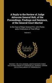 A Reply to the Review of Judge Advocate General Holt, of the Proceedings, Findings and Sentence, of the General Court Martial by Reverdy 1796-1876 Johnson image