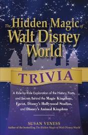The Hidden Magic of Walt Disney World Trivia by Susan Veness