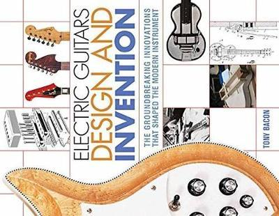 Electric Guitars Design and Invention by Tony Bacon