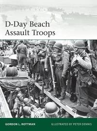 D-Day Beach Assault Troops by Gordon L. Rottman