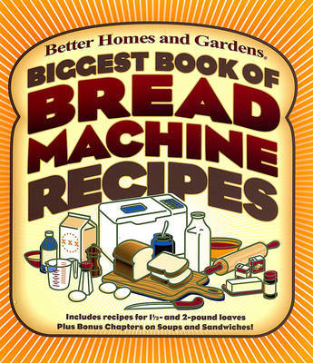 Biggest Book of Bread Machine Recipes by Better Homes & Gardens image
