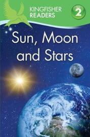 Kingfisher Readers: Sun, Moon and Stars (Level 2: Beginning to Read Alone) by Hannah Wilson