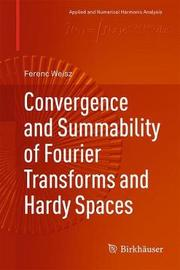 Convergence and Summability of Fourier Transforms and Hardy Spaces by Ferenc Weisz image