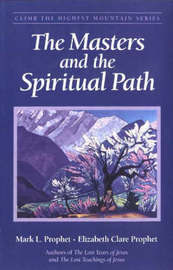 The Masters and the Spiritual Path by Mark L Prophet