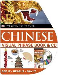 Chinese Visual Phrase Book and CD: See it / Hear it / Say it by DK image