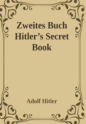 Zweites Buch (Secret Book): Adolf Hitler's Sequel to Mein Kamph by Adolf Hitler