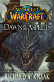 World of Warcraft: Dawn of the Aspects by Richard A Knaak