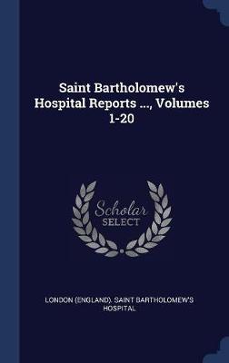 Saint Bartholomew's Hospital Reports ..., Volumes 1-20 image