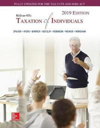 Loose Leaf for McGraw-Hill's Taxation of Individuals 2019 Edition by Brian C. Spilker