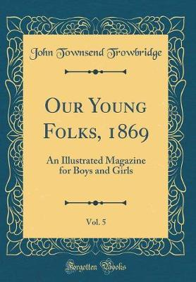 Our Young Folks, 1869, Vol. 5 by John Townsend Trowbridge image