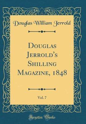 Douglas Jerrold's Shilling Magazine, 1848, Vol. 7 (Classic Reprint) by Douglas William Jerrold image